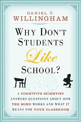 Why Don't Students Like School?: A Cognitive Scientist Answers Questions About How the Mind Works and What It Means for theClassroom