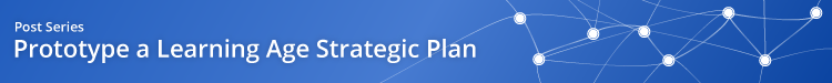 Prototype a Learning Age Strategic Plan Series Banner